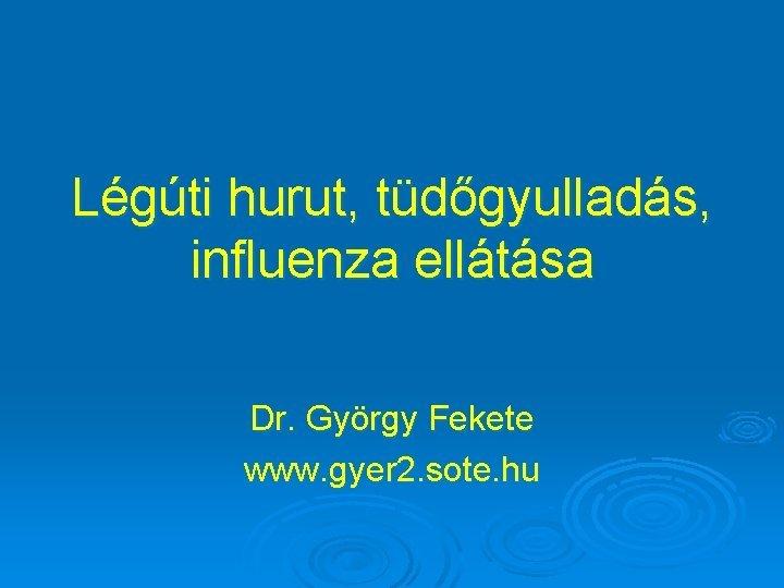 Lgti hurut tdgyullads influenza elltsa Dr Gyrgy Fekete