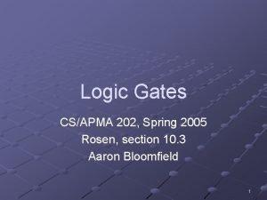 Logic Gates CSAPMA 202 Spring 2005 Rosen section