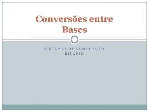Converses entre Bases SISTEMAS DE NUMERAO BINRIO Converso