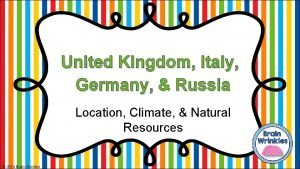United Kingdom Italy Germany Russia Location Climate Natural