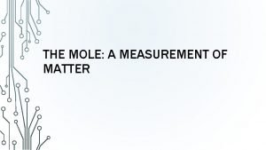 THE MOLE A MEASUREMENT OF MATTER MEASURING MATTER