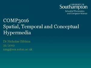 COMP 3016 Spatial Temporal and Conceptual Hypermedia Dr