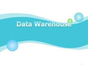 1 Data Warehouse DSS EIS DSS Data Warehouse