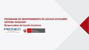 PROGRAMA DE MANTENIMIENTO DE LOCALES ESCOLARES SISTEMA WASICHAY