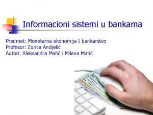 Informacioni sistemi u bankama Predmet Monetarna ekonomija I