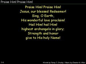 Praise Him Jesus our blessed Redeemer Sing O