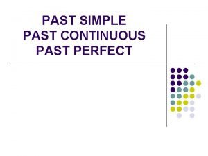 PAST SIMPLE PAST CONTINUOUS PAST PERFECT PAST SIMPLE