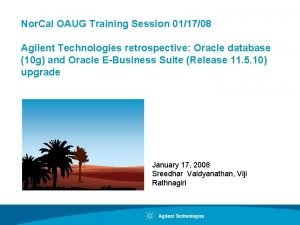 Nor Cal OAUG Training Session 011708 Agilent Technologies