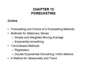 CHAPTER 13 FORECASTING Outline Forecasting and Choice of