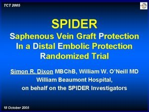 TCT 2005 SPIDER Saphenous Vein Graft Protection In