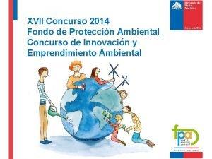 XVII Concurso 2014 Fondo de Proteccin Ambiental Concurso