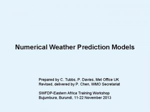 Numerical Weather Prediction Models Prepared by C Tubbs
