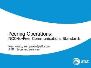 Peering Operations NOCtoPeer Communications Standards Ren Provo ren