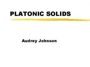 PLATONIC SOLIDS Audrey Johnson Characteristics of Platonic Solids