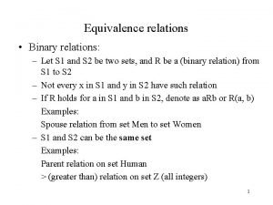 Equivalence relations Binary relations Let S 1 and