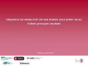 ENQUESTA DE MOBILITAT EN DIA FEINER 2016 EMEF