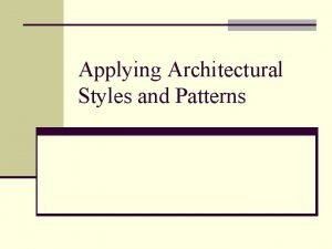 Applying Architectural Styles and Patterns Outline n Defining