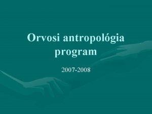 Orvosi antropolgia program 2007 2008 Az orvosi antropolgia