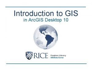 Introduction to GIS in Arc GIS Desktop 10