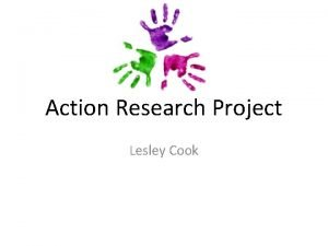 Action Research Project Lesley Cook Student Teaching Placement