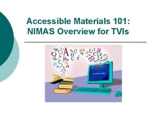 Accessible Materials 101 NIMAS Overview for TVIs NIMAS