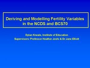 Deriving and Modelling Fertility Variables in the NCDS