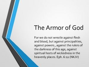 The Armor of God For we do not