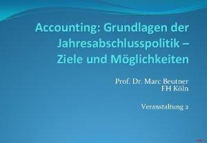 Accounting Grundlagen der Jahresabschlusspolitik Ziele und Mglichkeiten Prof