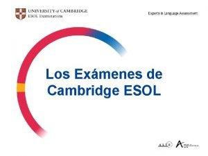 Los Exmenes de Cambridge ESOL Cambridge ESOL Cambridge