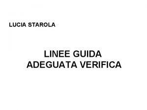 LUCIA STAROLA LINEE GUIDA ADEGUATA VERIFICA Evoluzione normativa