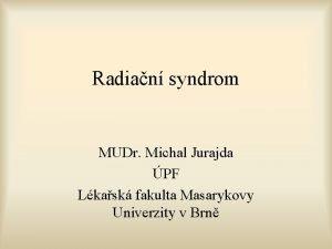Radian syndrom MUDr Michal Jurajda PF Lkask fakulta