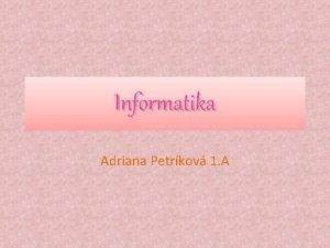 Informatika Adriana Petrkov 1 A Slovo informatika zko