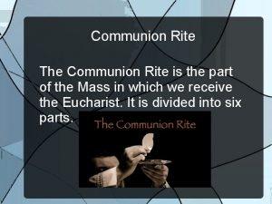 Communion Rite The Communion Rite is the part