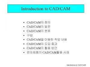 Introduction to CADCAM CADCAM CADCAM CADCAM CADCAM CADCAM
