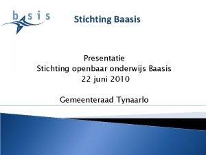 Stichting Baasis Presentatie Stichting openbaar onderwijs Baasis 22