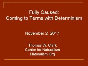 Fully Caused Coming to Terms with Determinism November