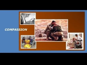COMPASSION COMPASSION What is it What is the