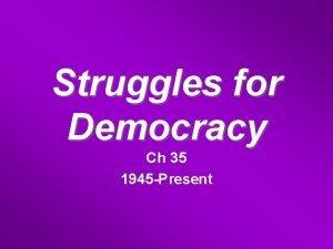 Struggles for Democracy Ch 35 1945 Present Democracy