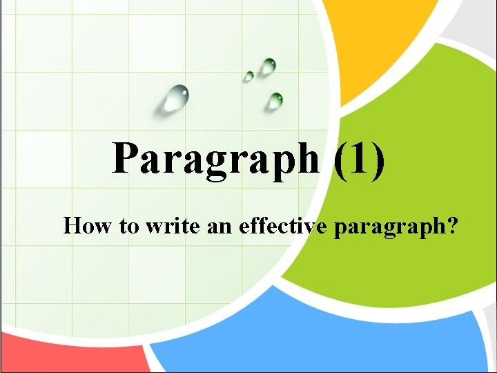 Paragraph 1 How to write an effective paragraph