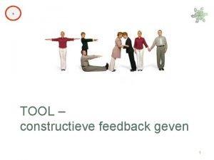 TOOL constructieve feedback geven 1 Constructieve feedback Feedback
