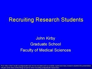 Recruiting Research Students John Kirby Graduate School Faculty