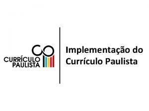 Implementao do Currculo Paulista Currculo Paulista Fundamentos Pedaggicos