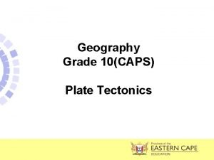 Geography Grade 10CAPS Plate Tectonics Presentation layout Plate