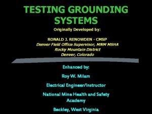 TESTING GROUNDING SYSTEMS Originally Developed by RONALD J