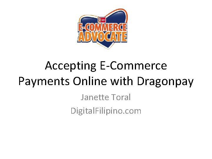 Accepting ECommerce Payments Online with Dragonpay Janette Toral
