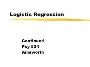 Logistic Regression Continued Psy 524 Ainsworth Equations Regression