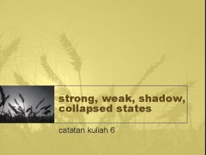 strong weak shadow collapsed states catatan kuliah 6