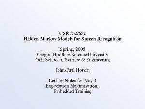CSE 552652 Hidden Markov Models for Speech Recognition