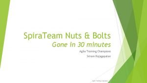 Spira Team Nuts Bolts Gone in 30 minutes
