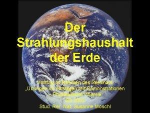 Der Strahlungshaushalt der Erde Vortrag im Rahmen des